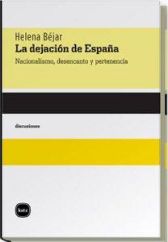 Dejacion De España Nacionalismo Desencanto Y Pertenencia, La