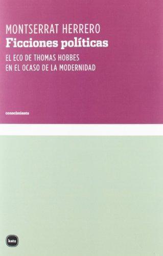 Ficciones Politicas. El Eco De Thomas Hobbes En El Ocaso De La Modernidad