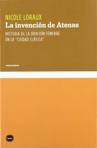 Invencion De Atenas. Historia De La Oracion Funebre En La Ciudad Clasica, La