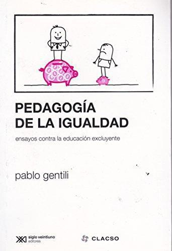 Pedagogia De La Igualdad. Ensayos Contra La Educacion Excluyente
