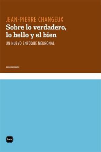 Sobre Lo Verdadero Lo Bello Y El Bien. Un Nuevo Enfoque Neuronal