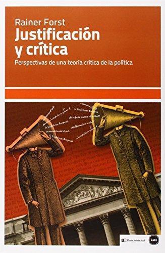 Justificacion Y Critica Perspectivas De Una Teoria Critica De La Politica