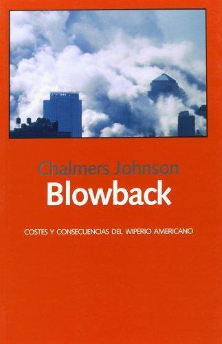 Blowback. Costes Y Consecuencias Del Imperio Americano