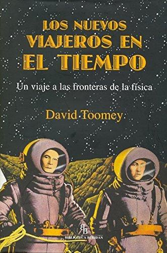 Nuevos Viajeros En El Tiempo. Un Viaje A Las Fronteras De La Fisica, Los