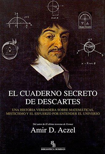 Cuaderno Secreto De Descartes. Una Historia Verdadera Sobre Matematicas, Misticismo Y El Esfuerzo, El