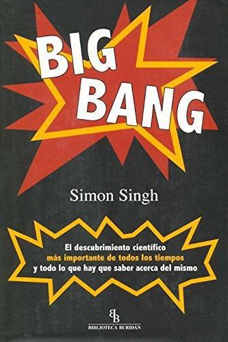 Big Bang. El Descubrimiento Cientifico Mas Importante De Todos Los Tiempos