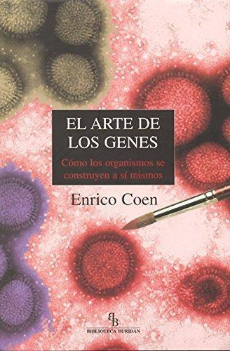 Arte De Los Genes. Como Los Organismos Se Construyen A Si Mismos, El