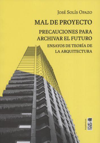 Mal De Proyecto Precauciones Para Archivar El Futuro Ensayos De Teoria De La Arquitectura