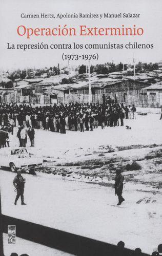 Operacion Exterminio La Represion Contra Los Comunistas Chilenos 1973-1976