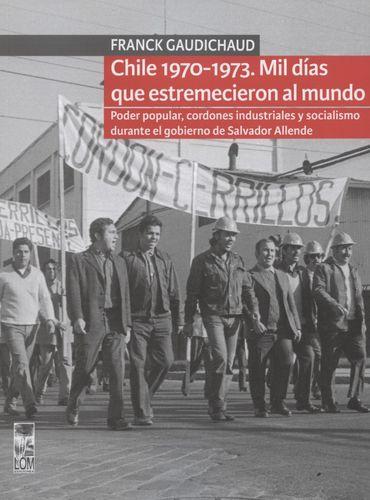 Chile 1970-1973 Mil Dias Que Estremecieron Al Mundo