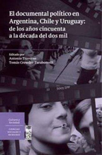 Documental Politico En Argentina, Chile Y Uruguay: De Los Años Cincuenta A La Decada Del Dos Mil, El