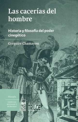 Cacerias Del Hombre. Historia Y Filosofia Del Poder Cinegetico, Las