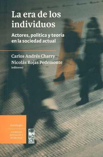 Era De Los Individuos. Actores, Politica Y Teoria En La Sociedad Actual, La