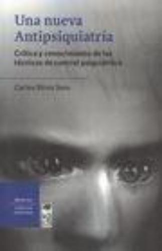Una Nueva Antipsiquiatria Critica Y Conocimiento De Las Tecnicas De Control Psiquiatrico