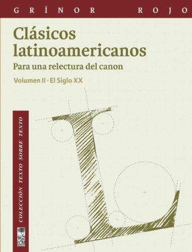 Clasicos Latinoamericanos Vol Ii Para Una Relectura Del Canon Siglo Xx