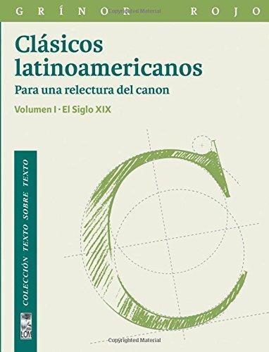 Clasicos Latinoamericanos Vol I Para Una Relectura Del Canon Siglo Xix