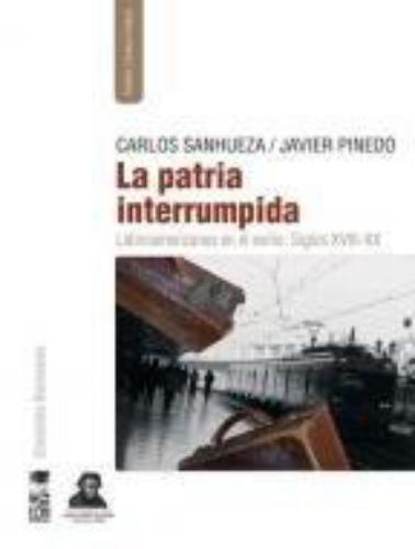 Patria Interrumpida. Latinoamericanos En El Exilio. Siglos Xviii-Xx, La