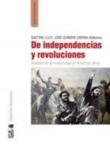 De Independencias Y Revoluciones. Avatares De La Modernidad En America Latina