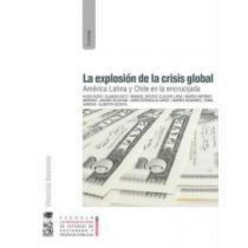 Explosion De La Crisis Global. America Latina Y Chile En La Encrucijada, La