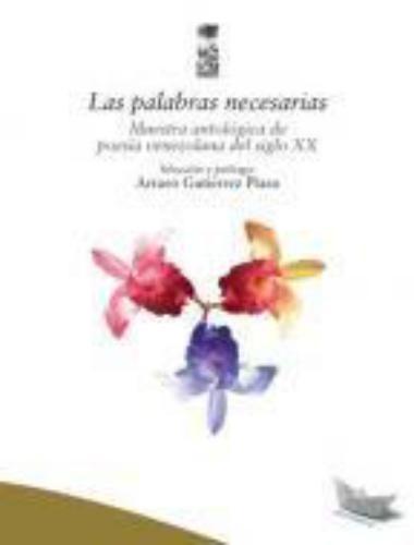 Palabras Necesarias. Muestra Antologica De Poesia Venezolana Del Siglo Xx, Las