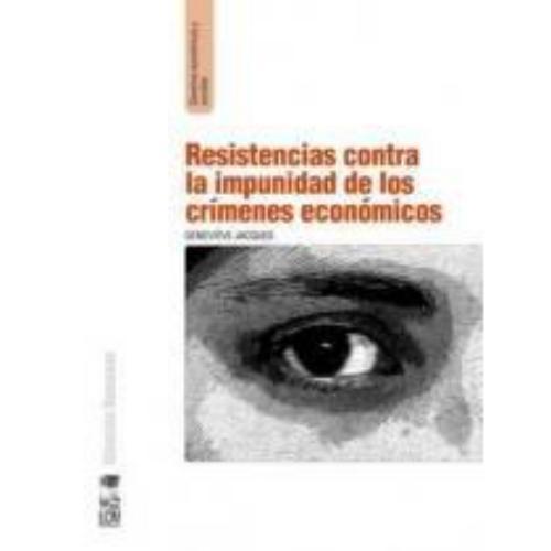 Resistencias Contra La Impunidad En Los Crimenes Economicos