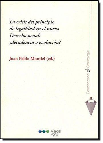 Crisis Del Principio De Legalidad En El Nuevo Derecho Penal: ¿Decadencia O Evolucion?, La