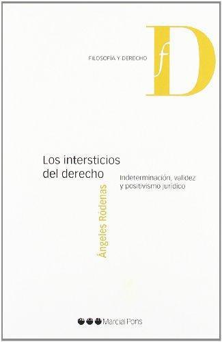 Intersticios Del Derecho. Indeterminacion Validez Y Positivismo Juridico, Los