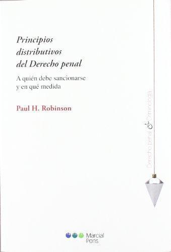 Principios Distributivos Del Derecho Penal. A Quien Debe Sancionarse Y En Que Medida
