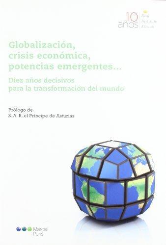 Globalizacion Crisis Economica Potencias Emergentes... Diez Años Decisivos Para La Transformacion Del Mundo