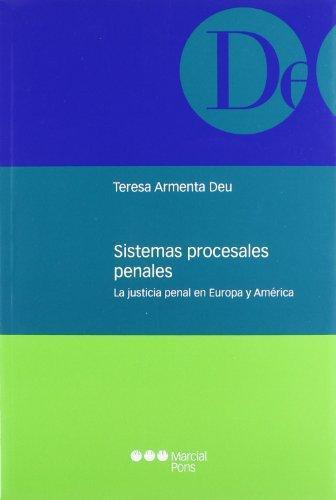Sistemas Procesales Penales. La Justicia Penal En Europa Y America