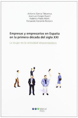 Empresas Y Empresarios En España En La Primera Decada Del Siglo Xxi
