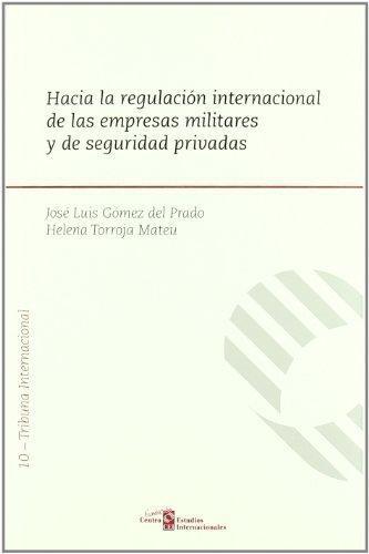 Hacia La Regulacion Internacional De Las Empresas Militares Y De Seguridad Privadas