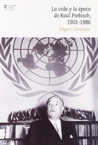 Vida Y La Epoca De Raul Prebisch 1901-1986, La