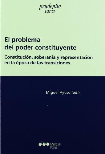 Problema Del Poder Constituyente. Constitucion Soberania Y Representacion En La Epoca De Las Transiciones, El