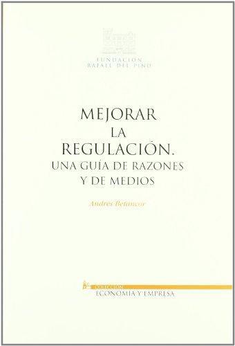 Mejorar La Regulacion. Una Guia De Razones Y De Medios