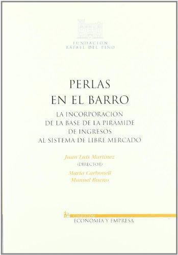 Perlas En El Barro. La Incorporacion De La Base De La Piramide De Ingresos Al Sistema De Libre Mercado