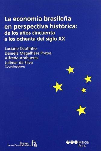 Economia Brasileña En Perspectiva Historica: De Los Años Cincuenta A Los Ochenta Del Siglo Xx, La