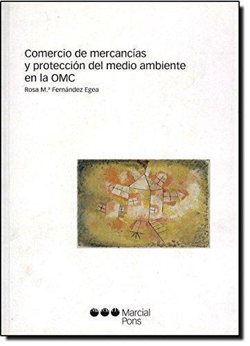 Comercio De Mercancias Y Proteccion Del Medio Ambiente En La Omc