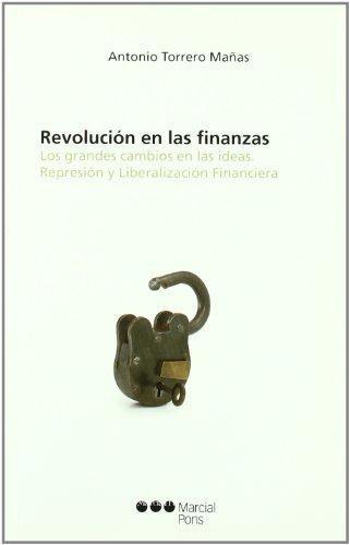 Revolucion En Las Finanzas. Los Grandes Cambios En Las Ideas. Represion Y Liberalizacion Financiera