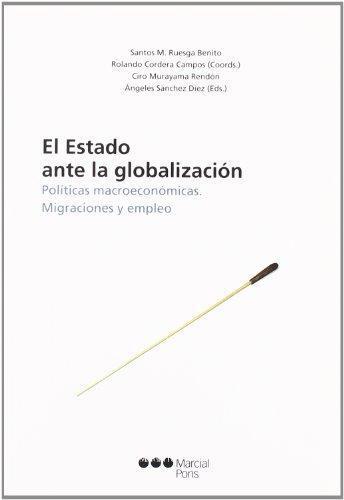 Estado Ante La Globalizacion. Politicas Macroeconomicas. Migracion Y Empleo, El
