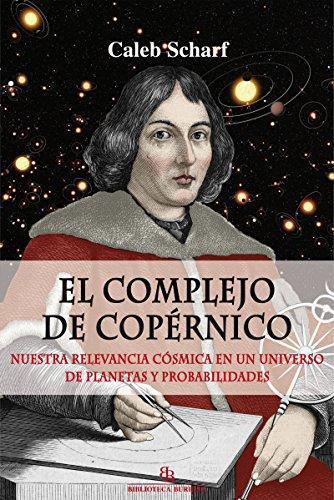 Complejo De Copernico. Nuestra Relevancia Cosmica En Un Universo De Planetas Y Probabilidades, El
