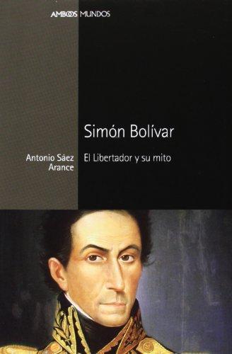Simon Bolivar El Libertador Y Su Mito