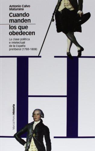 Cuando Manden Los Que Obedecen. La Clase Politica E Intelectual De La España Preliberal (1780-1808)
