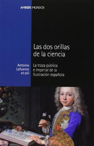 Dos Orillas De La Ciencia. La Traza Publica E Imperial De La Ilustracion Española, Las