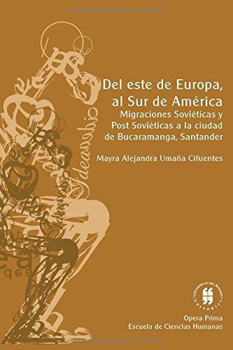 Del Este De Europa Al Sur De America. Migraciones Sovieticas Y Post Sovieticas A La Ciudad De Bucaramanga, San