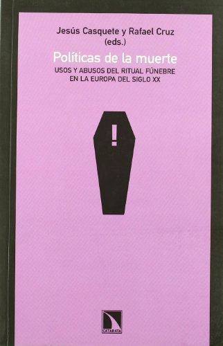 Politicas De La Muerte. Usos Y Abusos Del Ritual Funebre En La Europa Del Siglo Xx