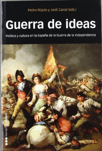 Guerra De Ideas. Politica Y Cultura En La España De La Guerra De La Independencia