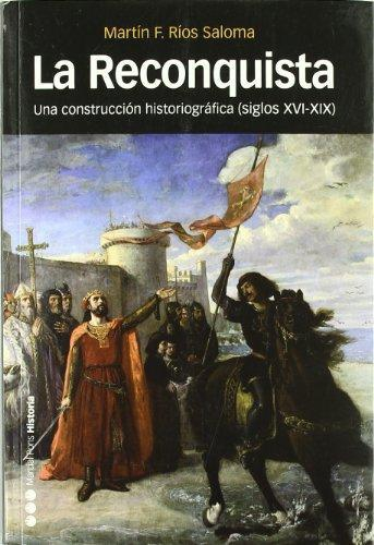 Reconquista. Una Construccion Historiografica (Siglos Xvi-Xix), La