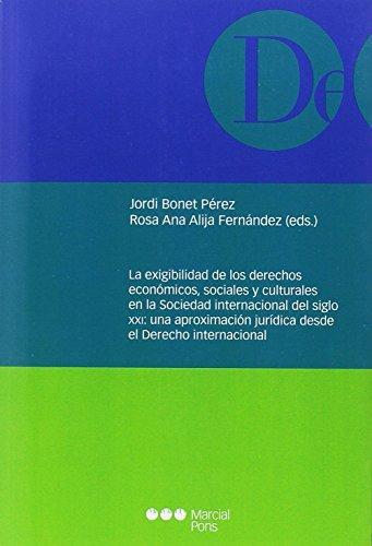 Exigibilidad De Los Derechos Economicos Sociales Y Culturales En La Sociedad Internacional Del Siglo Xxi, La