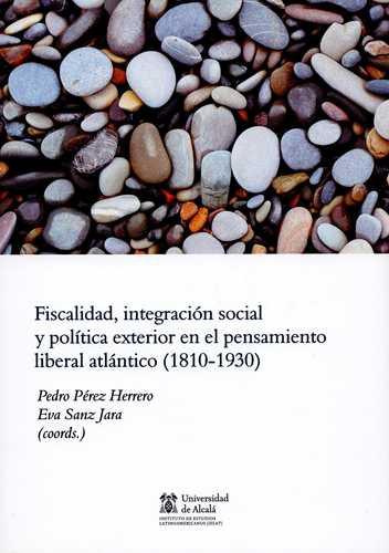 Fiscalidad Integracion Social Y Politica Exterior En El Pensamiento Liberal Atlantico 1810-1930